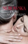 DOM NA KRAWĘDZI tw. - Maria Nurowska - Nowość!