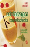 ODMŁADZAJĄCA KSIĄŻKA KUCHARSKA - Marek Bardadyn - Nowość!
