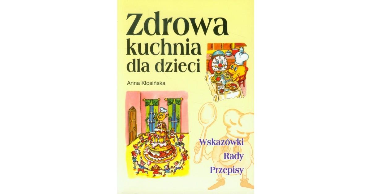 Zdrowa kuchnia dla dzieci  Kłosińska Anna książka  Selkar -> Kuchnia Dla Dzieci Anna Jankowska Opinie