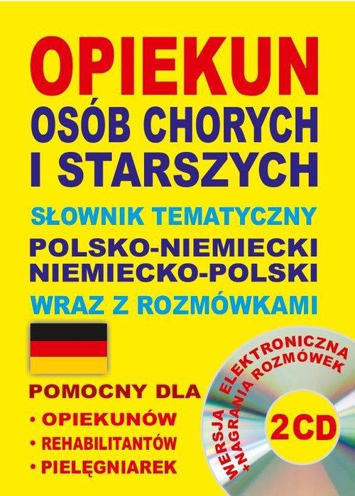 Opiekun osób chorych i starszych Słownik tematyczny polsko-niemiecki niemiecko-polski wraz z rozmówk
