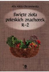 Święte zioła poleskich znachorek R-Ż T