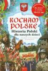Kocham Polskę Historia Polska dla naszych dzieci
