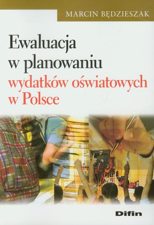 Ewaluacja w planowaniu wydatków oświatowych w Polsce