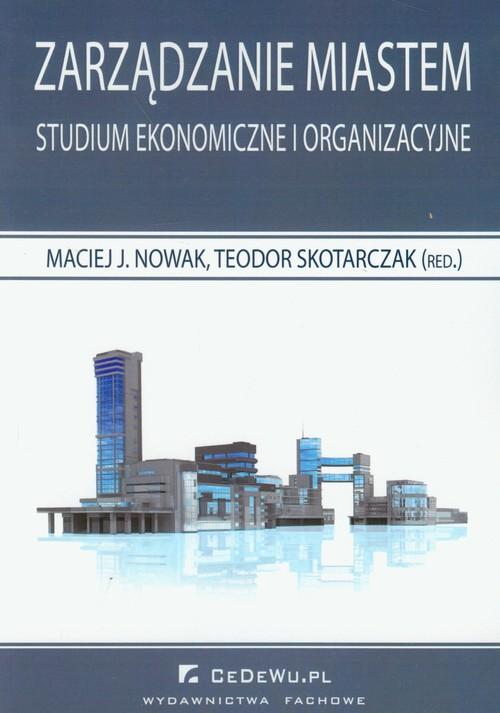 Zarządzanie miastem Studium ekonomiczne i organizacyjne
