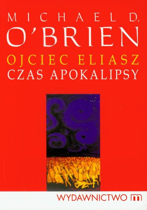 Ojciec Eliasz Czas apokalipsy - OBrien Michael