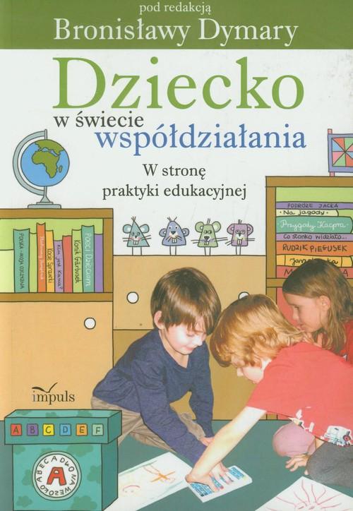 Dziecko w świecie współdziałania część 2 W stronę praktyki edukacyjnej