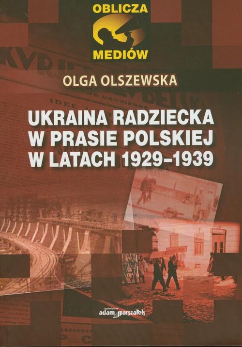 Ukraina radziecka w prasie polskiej w latach 1929-1939 - Olszewska Olga