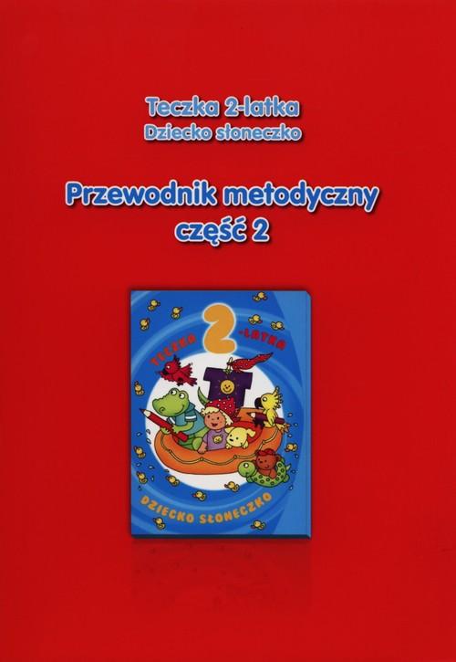 Teczka 2-latka Dziecko słoneczko Przewodnik metodyczny Część 2 - Gularska-Misiak Paulina, Jaroszewska Wanda