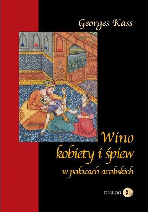 Wino kobiety i śpiew w pałacach arabskich