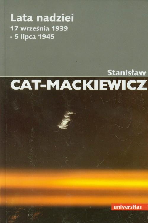 Lata nadziei 17 września 1939-5 lipca 1945 - Cat-Mackiewicz Stanisław