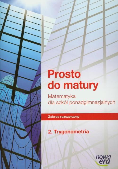 Prosto do matury 2 Matematyka Ćwiczenia Trygonometria Zakres rozszerzony - Antek Maciej, Belka Krzysztof, Grabowski Piotr