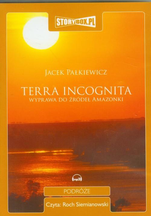 AUDIOBOOK Terra incognita Wyprawa do źródeł Amazonki - Pałkiewicz Jacek