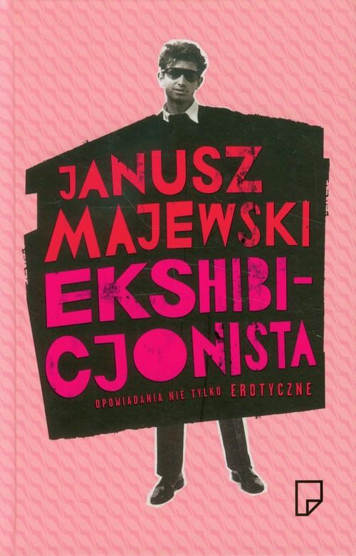 Ekshibicjonista Opowiadania nie tylko erotyczn - Majewski Janusz