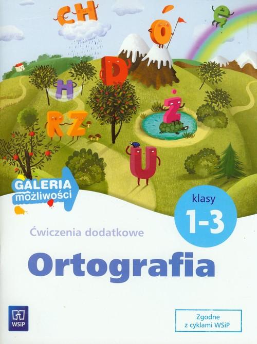 Ortografia Klasy 1-3 Galeria możliwości Ćwiczenia dodatkowe - Zakrzewska Barbara