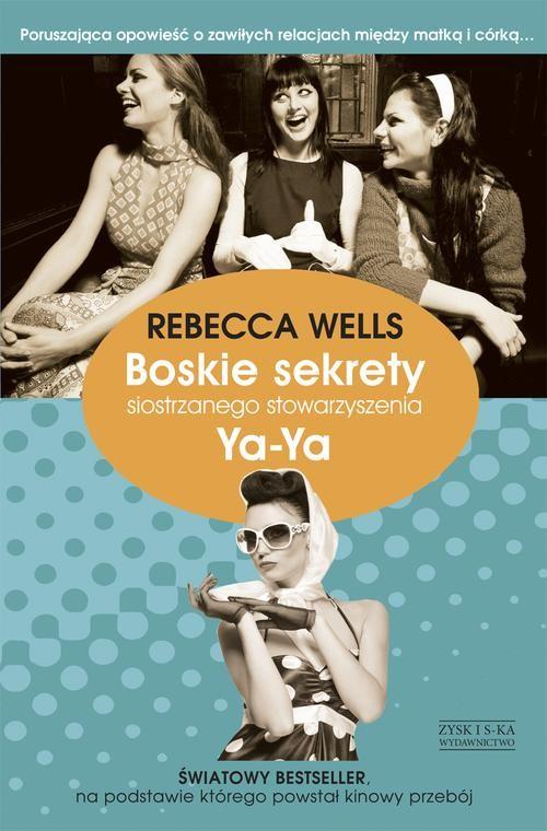 Boskie sekrety siostrzanego stowarzyszenia Ya-Ya - Wells Rebecca