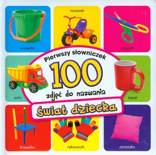 Świat dziecka Pierwszy słowniczek 100 zdjęć do nazwania - Wiśniewska Anna