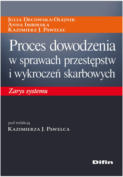 Proces dowodzenia w sprawach przestępstw i wykroczeń skarbowych - Decowska-Olejnik Julia, Imbirska Anna, Pawelec Kazimierz J.