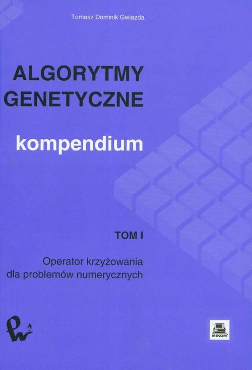 Algorytmy genetyczne Kompendium Tom 1