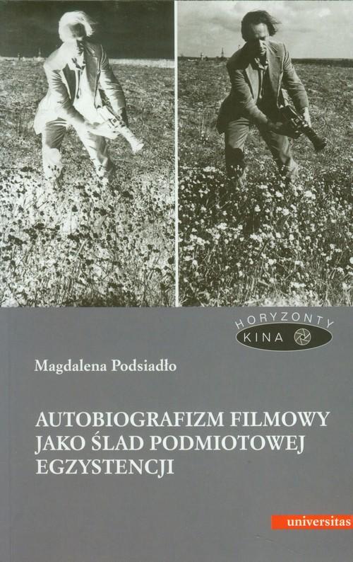 Autobiografizm filmowy jako ślad podmiotowej egzystencji - Podsiadło Magdalena