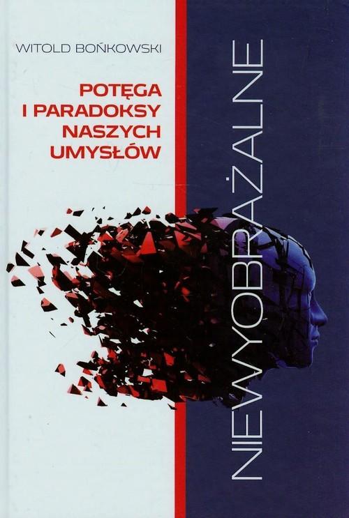 Niewyobrażalne Potęga i paradoksy naszych umysłów - Bońkowski Witold