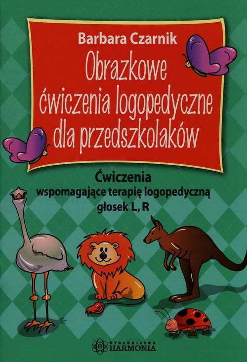 Obrazkowe ćwiczenia logopedyczne dla przedszkolaków - Czarnik Barbara