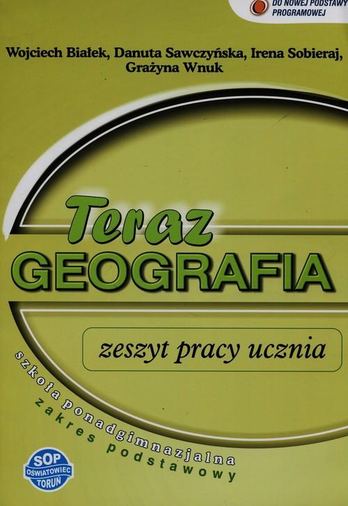 Teraz geografia Zeszyt pracy ucznia Zakres podstawowy - Białek Wojciech, Sawczyńska Danuta, Sobieraj Irena