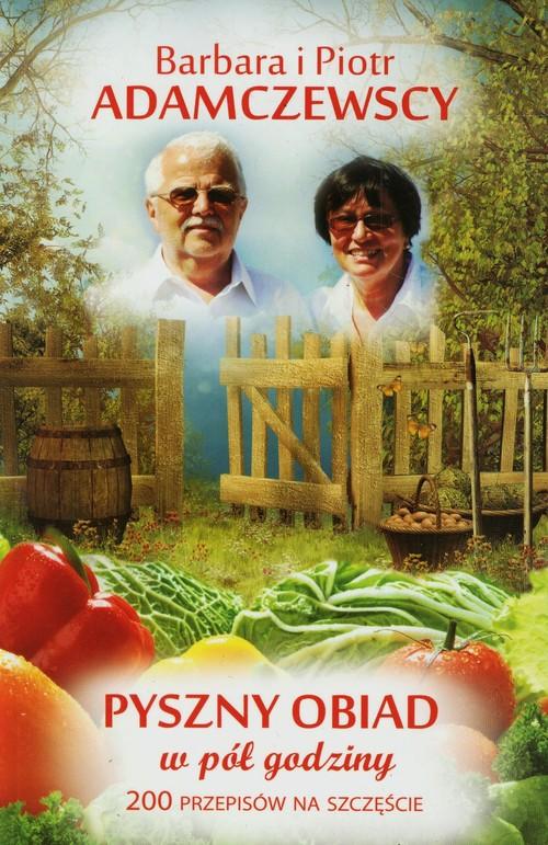 Pyszny obiad w pół godziny - Adamczewska Barbara, Adamczewski Piotr