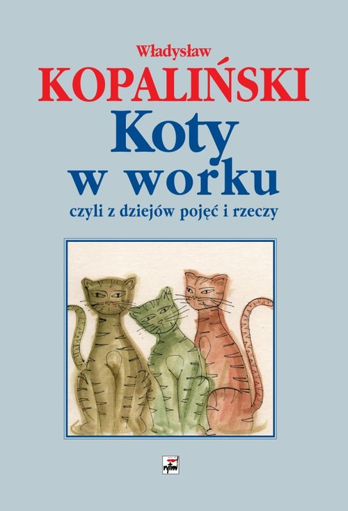 Koty w worku, czyli z dziejów pojęć i rzeczy - Kopaliński Władysław