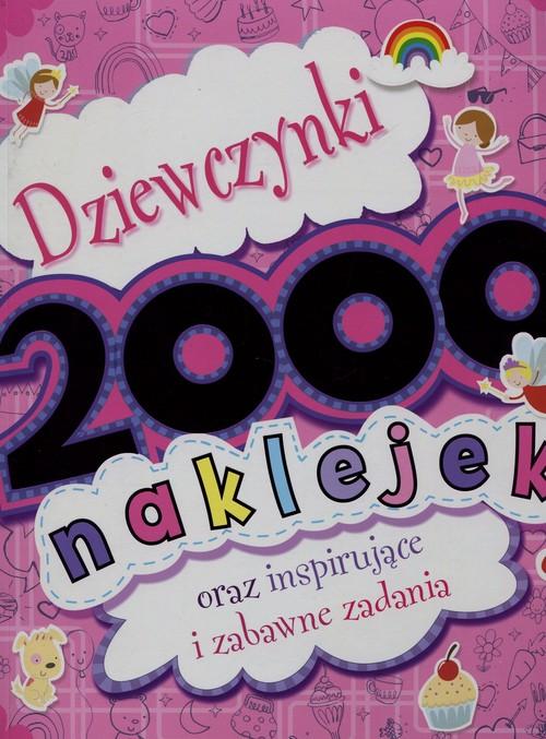 Dziewczynki 2000 naklejek oraz inspirujące i zabawne zadania - praca zbiorowa