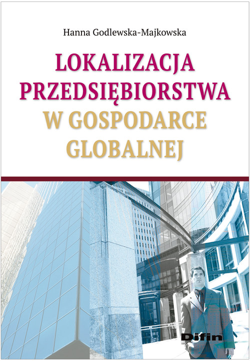Lokalizacja przedsiębiorstwa w gospodarce globalnej - Godlewska-Majkowska Hanna