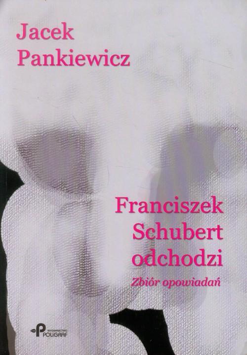 Franciszek Schubert odchodzi - Pankiewicz Jacek
