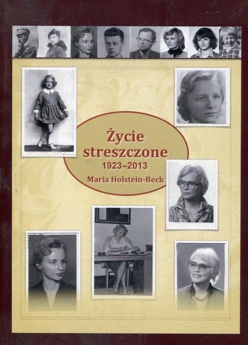 Życie streszczone 1923-2013 - Holstein-Beck Maria