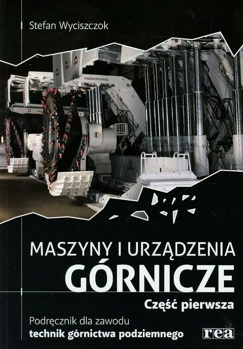 Maszyny i urządzenia górnicze Podręcznik dla zawodu technik górnictwa podziemnego Część 1 - Wyciszczok Stefan