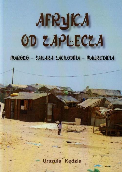 Afryka od zaplecza Maroko Sahara Zachodnia Mauretania - Kędzia Urszula