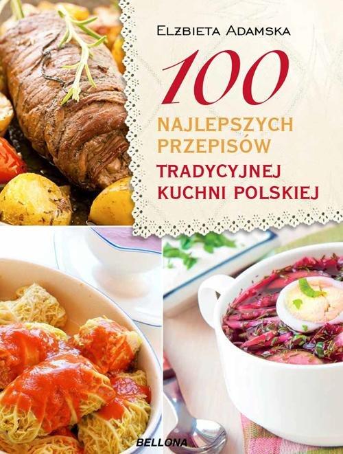 100 najlepszych przepisów tradycyjnej kuchni polskiej - Adamska Elżbieta
