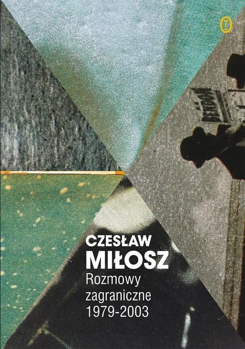 Rozmowy zagraniczne 1979-2003 - Miłosz Czesław