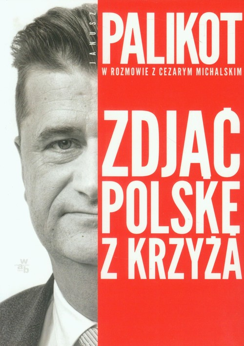 Zdjąć Polskę z krzyża - Michalski Cezary, Palikot Janusz