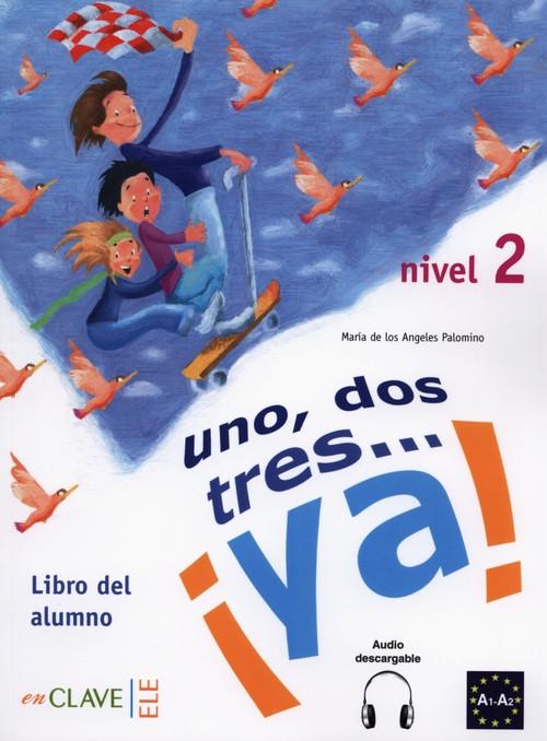 Uno dos tres? ya! 2 Podręcznik - Angeles Palomino Maria