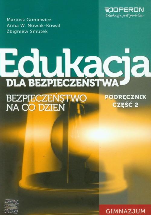 Edukacja dla bezpieczeństwa Podręcznik Część 2 Bezpieczeństwo na co dzień - Goniewicz Mariusz, Nowak-Kowal Anna W., Smutek Zbigniew