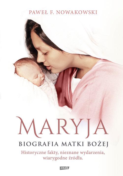 Maryja Biografia Matki Bożej - Nowakowski Paweł F.
