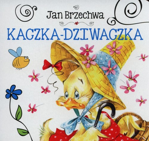 Kaczka Dziwaczka - Brzechwa Jan