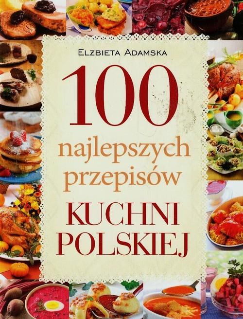 100 najlepszych przepisów kuchni polskiej - Adamska Elżbieta