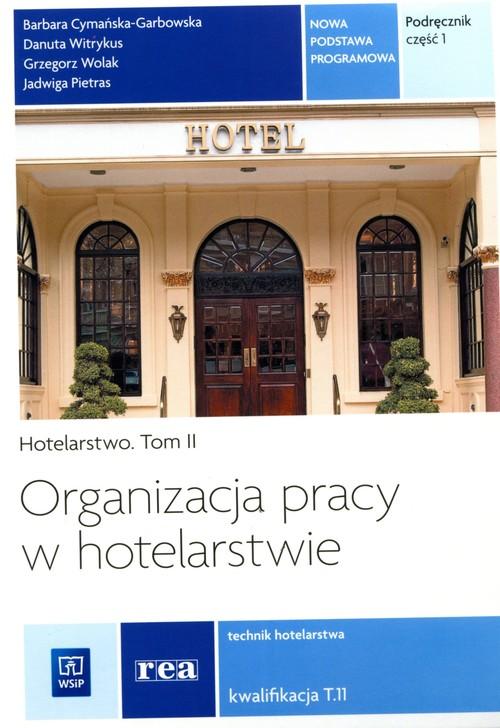 Organizacja pracy w hotelarstwie Tom 2 Część 1 - Cymańska-Grabowska Barbara, Witrykus Danuta, Wolak Grzegorz, Pietras Jadwiga