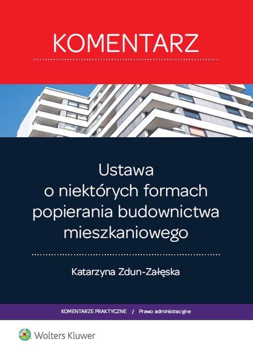 Ustawa o niektórych formach popierania budownictwa mieszkaniowego Komentarz - Zdun-Załęska Katarzyna