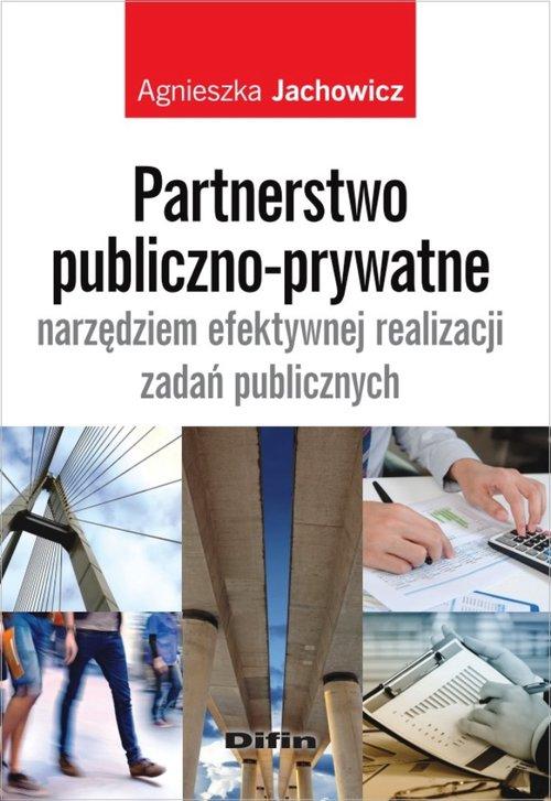 Partnerstwo publiczno-prywatne narzędziem efektywnej realizacji zadań publicznych - Jachowicz Agnieszka