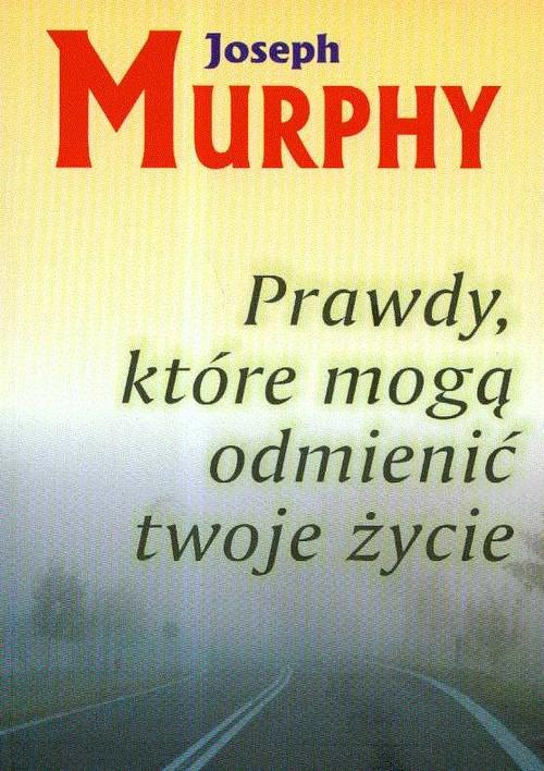 Prawdy które mogą odmienić twoje życie - Murphy Joseph