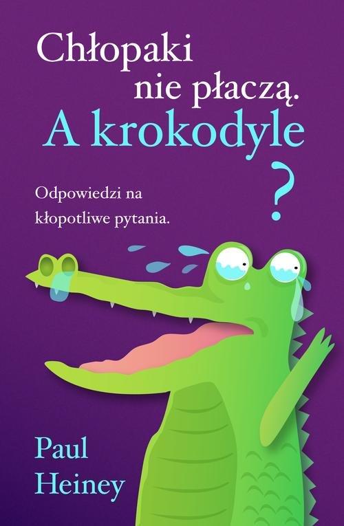 Chłopaki nie płaczą A krokodyle? - Heiney Paul