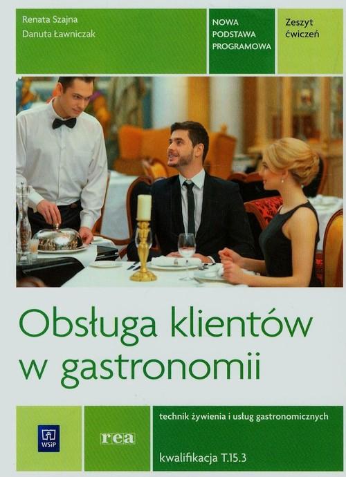 Obsługa klientów w gastronomii Zeszyt ćwiczeń Technik żywienia i usług gastronomicznych Kwalifikacja - Szajna Renata, Ławniczak Danuta