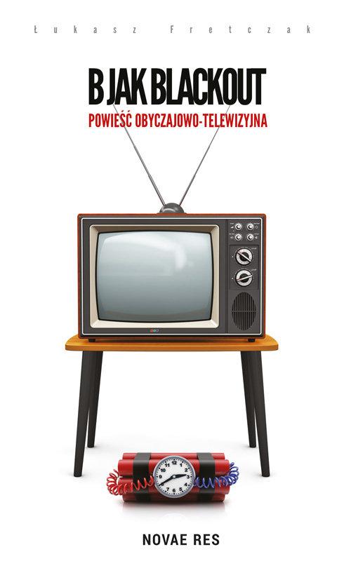 B jak Blackout Powieść obyczajowo-telewizyjna - Fretczak Łukasz