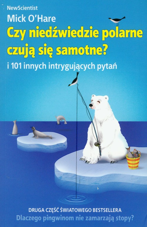 Czy niedźwiedzie polarne czują się samotne i 101 innych intrygujących pytań - O'Hare Mick